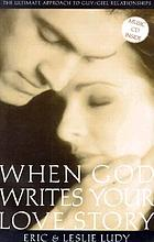 When God writes your love story : the ultimate approach to guy/girl relationships