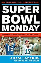 Super Bowl Monday : from the Persian Gulf to the shores of west Florida : the New York Giants, the Buffalo Bills and Super Bowl XXV
