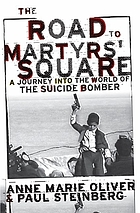 The road to martyrs' square : a journey into the world of the suicide bomber