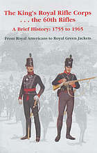 The King's Royal Rifle Corps - the 60th Rifles : a brief history, 1755 to 1965 : from Royal Americans to Royal Green Jackets