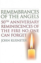 Remembrances of the Angels : 50th anniversary reminiscences of the fire no one can forget