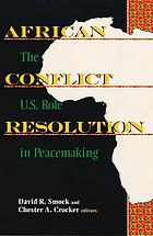 African conflict resolution : the U.S. role in peacemaking