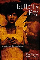 Butterfly boy : memories of a Chicano mariposa