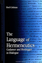 The language of hermeneutics : Gadamer and Heidegger in dialogue
