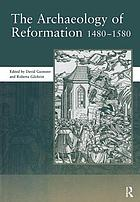 The archaeology of Reformation 1480-1580 : papers given at the Archaeology of Reformation Conference, February 2001