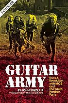 Guitar army : rock & revolution with MC5 and the White Panther Party