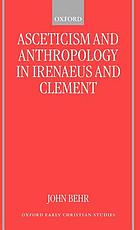 Asceticism and anthropology in Irenaeus and Clement