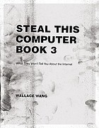 Steal this computer book 3 : what they won't tell you about the Internet