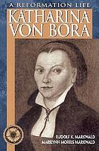 Katharina von Bora : a reformation life
