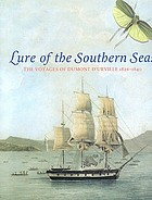Lure of the southern seas : the voyages of Dumont D'Urville, 1826-1840