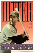 Hitter : the life and turmoils of Ted Williams