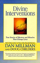 Divine interventions : true stories of mystery and miracles that change lives