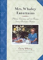 Mrs. Whaley entertains : advice, opinions, and 100 recipes from a Charleston kitchen