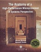 The anatomy of a high-performance microprocessor : a systems perspective