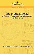 On horseback. A tour in Virginia, North Carolina and Tennessee. With notes of travel in Mexico and California