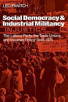 Social democracy & industrial militancy : the Labour Party, the trade unions, and incomes policy, 1945-1974