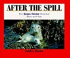 After the spill : the Exxon Valdez disaster, then and now
