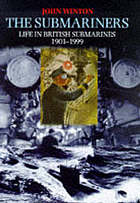 The submariners : life in British submarines 1901-1999 : an anthology of personal experience