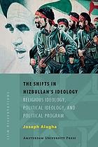 The shifts in Hizbullah's ideology : religious ideology, political ideology and political program