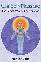 Chi self-massage : the Taoist way of rejuvenation