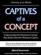 Captives of a concept : understanding the illusionary concept that holds Jehovah's Witnessess captive