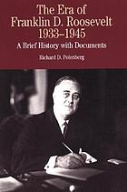 The era of Franklin D. Roosevelt, 1933-1945 : a brief history with documents