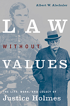 Law without values : the life, work, and legacy of Justice Holmes