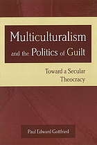 Multiculturalism and the politics of guilt : toward a secular theocracy