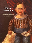 Young America : childhood in 19th-century art and culture
