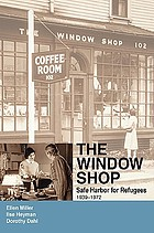 The Window Shop : safe harbor for refugees 1939-1972