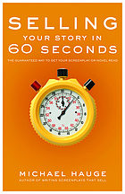 Selling your story in 60 seconds : the guaranteed way to get your screenplay or novel read