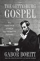 The Gettysburg gospel : the Lincoln speech that nobody knows