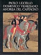 Paolo Uccello, Domenico Veneziano, Andrea del Castagno