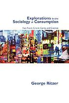Explorations in the sociology of consumption : fast food, credit cards and casinos