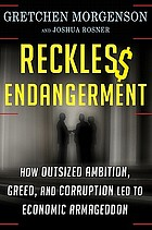 Reckles$ endangerment : how outsized ambition, greed, and corruption led to economic armageddonReckless endangerment : how outsized ambition, greed, and corruption led to economic Armageddon