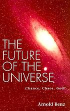 The future of the universe : chance, chaos, God?