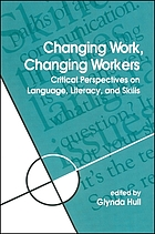 Changing work, changing workers : critical perspectives on language, literacy, and skills