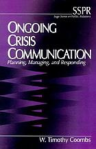 Ongoing crisis communication : planning, managing, and responding