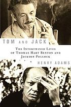 Tom and Jack : the intertwined lives of Thomas Hart Benton and Jackson Pollock