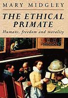 The ethical primate : humans, freedom, and morality