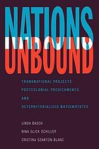 Nations unbound : transnational projects, postcolonial predicaments, and deterritorialized nation-states