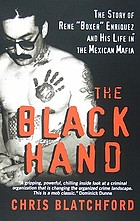 "The black hand : [the story of Rene ""Boxer"" Enriquez and his life in the Mexican mafia]"