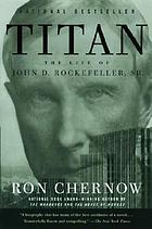 Titan : the life of John D. Rockefeller, Sr