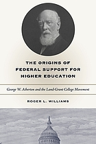 The origins of federal support for higher education : George W. Atherton and the land-grant college movement