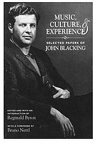 Music, culture, & experience : selected papers of John Blacking