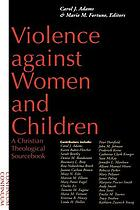 Violence against women and children : a Christian theological sourcebook