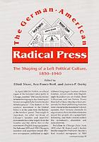 The German-American radical press : the shaping of a left political culture, 1850-1940