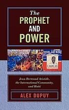 The prophet and power : Jean-Bertrand Aristide, the international community, and Haiti