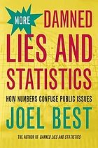 More damned lies and statistics : how numbers confuse public issues