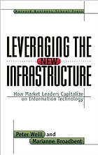 Leveraging the new infrastructure : how market leaders capitalize on information technology